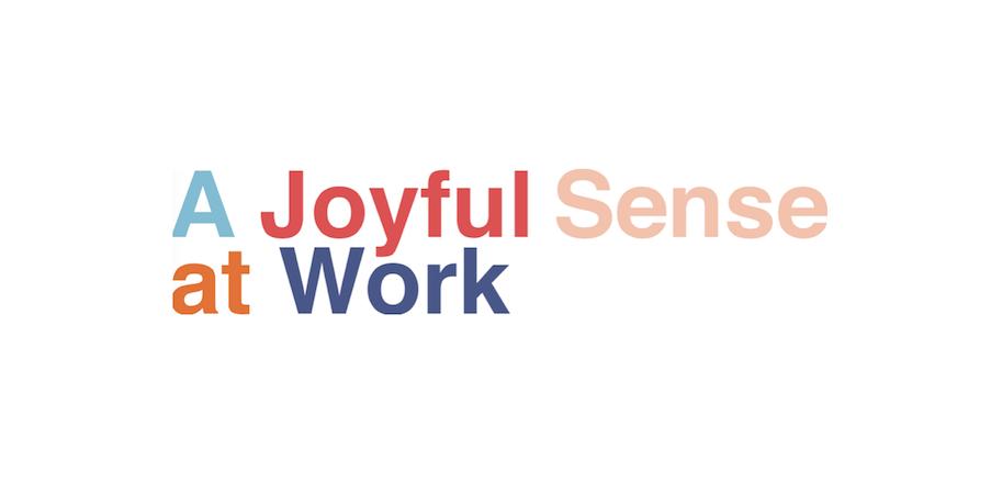 A Joyful Sense at Work (Il Senso Felice del Lavoro).